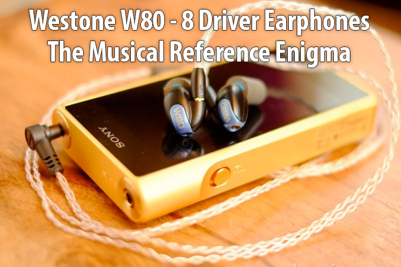 Westone W80 - The Musical Reference Enigma - Review by earphonia.com