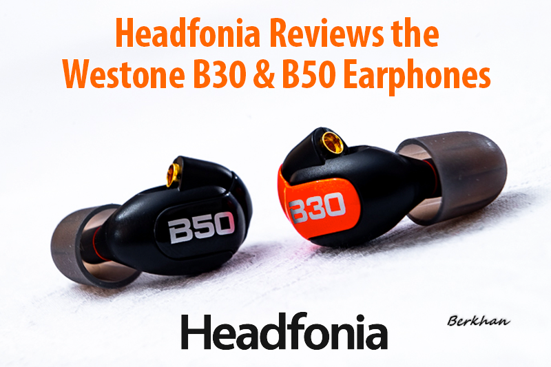 Headfonia Reviews the Westone B30 & B50