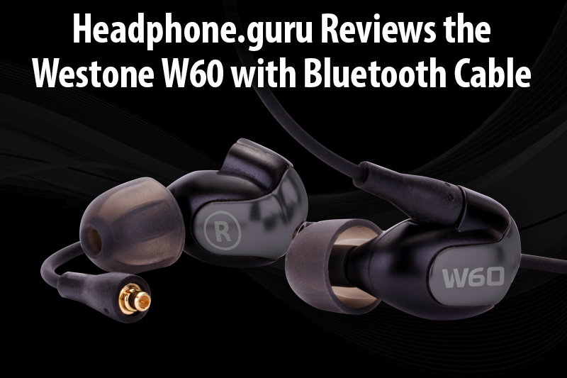 Headphone.guru Reviews the Westone W60 with Bluetooth Cable