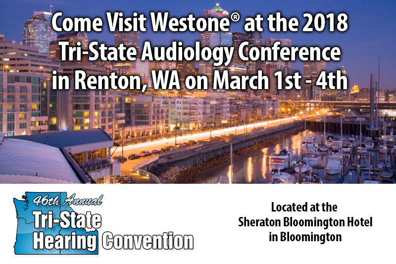 Come Visit Westone® at the 2018 Tri-State Audiology Conference in Renton, WA on March 1st - 4th