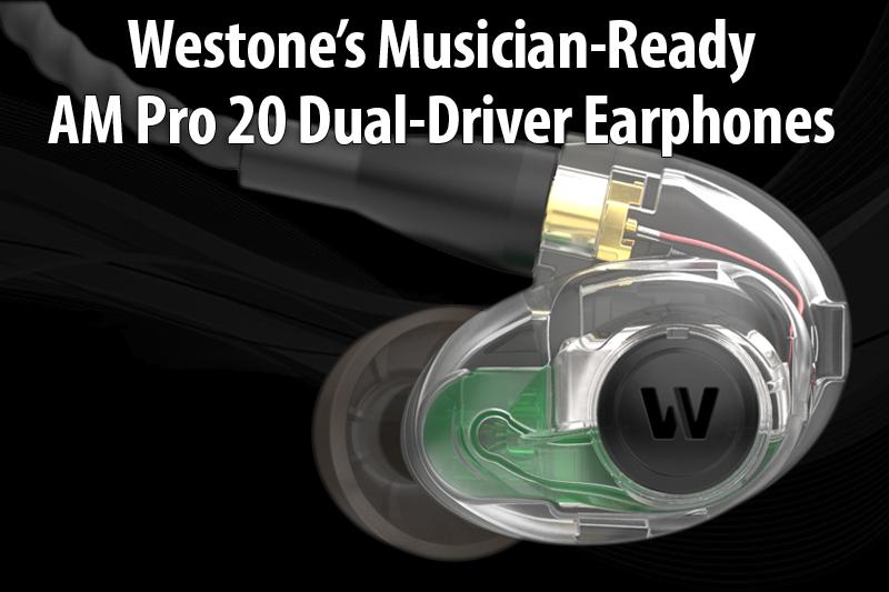 Westone's Musician-Ready AM Pro 20 Dual-Driver Earphones