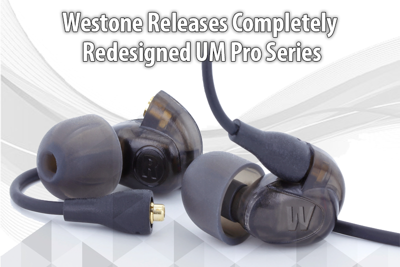 Westone Releases Completely Redesigned UM Pro Series