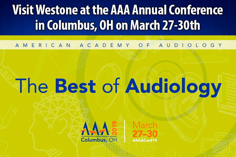 Colorado Springs, CO – January 11, 2019 - Westone, the leader in Hearing Health Care products and supplies, in-ear monitoring technology and hearing protection, will be attending the AAA Annual Conference