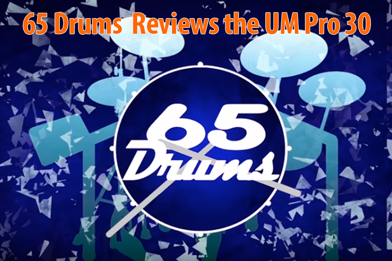 65 Drums  Reviews the UM Pro 30