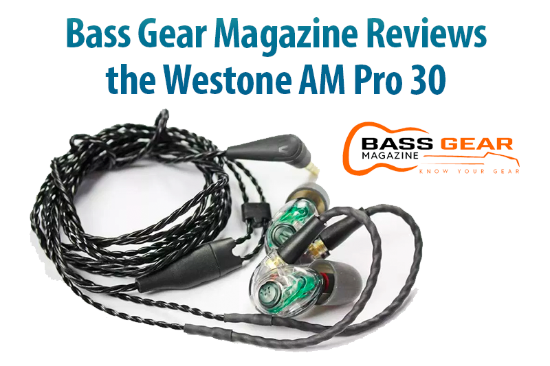 Bass Gear Magazine Reviews the Westone AM Pro 30