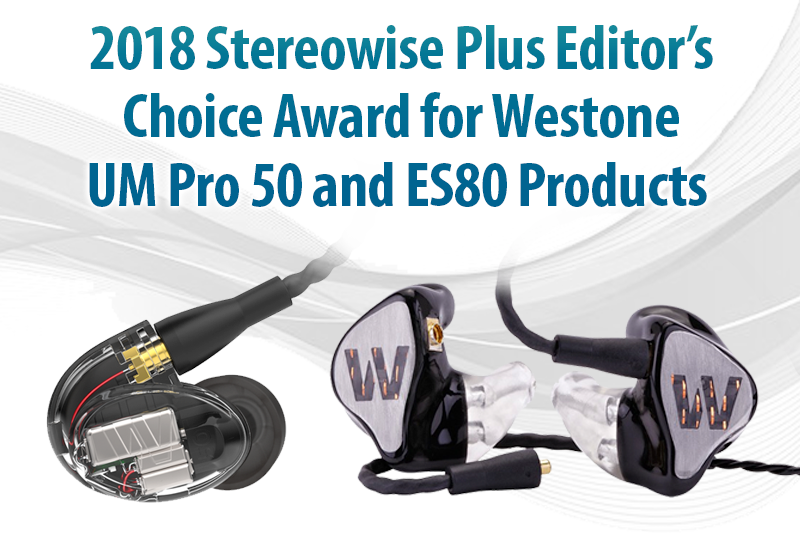 2018 Stereowise Plus Editor's Choice Award for Westone UM Pro 50 and ES80 Products