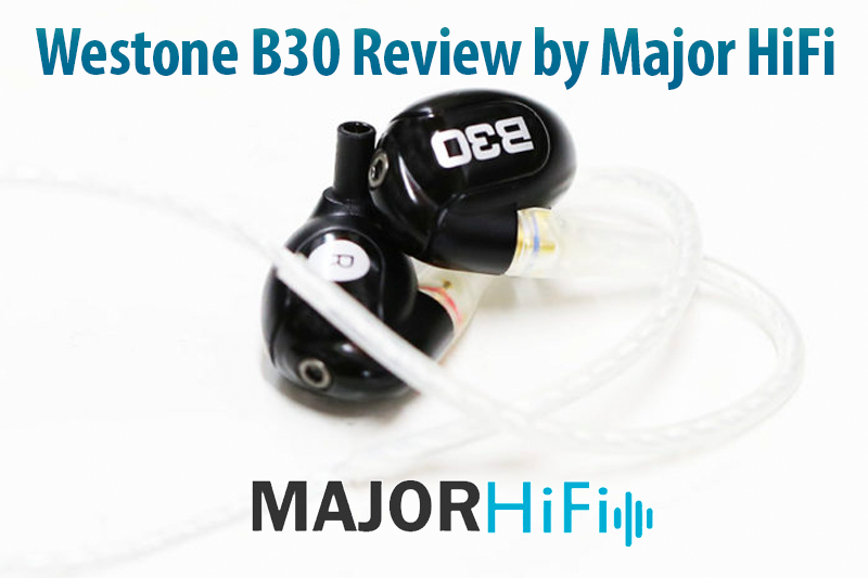 Westone B30 Review by Major HiFi